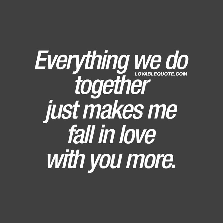 """Everything we do together just makes me fall in love with you more."" When all those things you do together, just makes you fall in love with him or her even more. When every single moment you spend together, makes your love for him or her even stronger. Gotta love when that happens ❤ #fallinlove #quote"