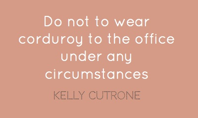 """""""Do not to wear corduroy to the office under any circumstances"""": The Offices, Fashion Quotes, Wise Words"""