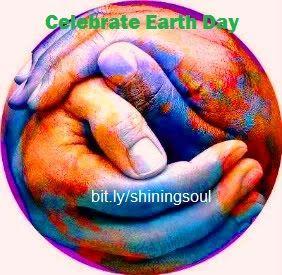 ShiningSoul: Celebrate Earth Day / Celebre o Dia da Terra
