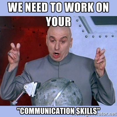 """we need to work on your """"communication skills"""" - Dr Evil meme"""
