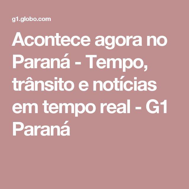 Acontece agora no Paraná - Tempo, trânsito e notícias em tempo real - G1 Paraná