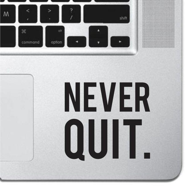 Never Quit Macbook Pro Air Keyboard Sticker iPad Decal Motivational Text Sticker