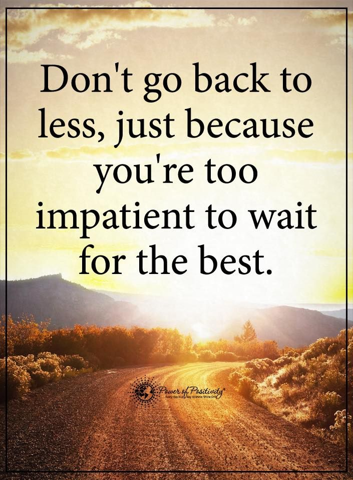 Don't go back to less, just because you're too impatient to wait for the best.  #powerofpositivity #positivewords  #positivethinking #inspirationalquote #motivationalquotes #quotes