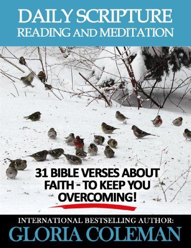 Daily Scripture Reading and Meditation: 31 Bible Verses About Faith - To Keep You Overcoming! (Daily Devotional) by Gloria Coleman, http://www.amazon.com/dp/B007HAWNYW/ref=cm_sw_r_pi_dp_Pgx3sb1WJ2SFR
