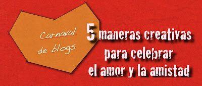 Carnaval de blogs:  Ideas para celebrar San Valanetín y ocnvertirlo en un momento de aprendizaje divertido.