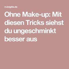Ohne Make-up: Mit diesen Tricks siehst du ungeschminkt besser aus