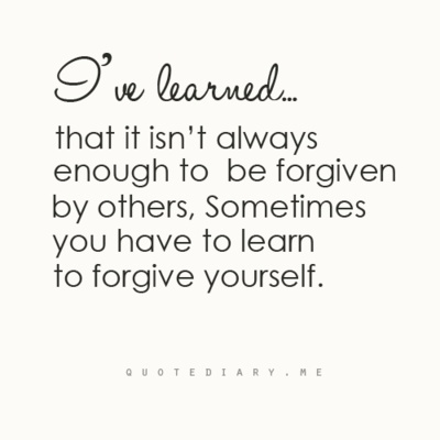 Learn To Forgive Yourself Quotes That I Love Quotes Forgiveness