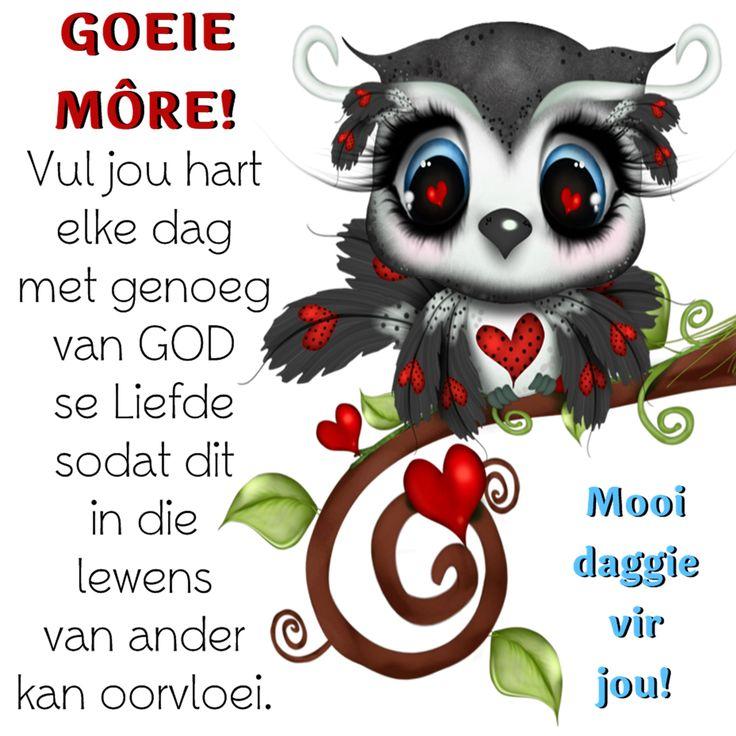 GOEIE MÔRE! Vul jou hart elke dag met genoeg van GOD se Liefde sodat dit in die lewens van ander kan oorvloei. Mooi daggie vir jou!