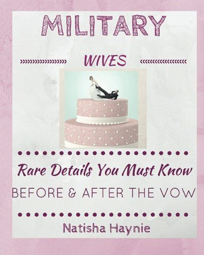 Military Wives: Rare Details You Must Know Before & After the Vow by Mrs. Natisha M Haynie http://www.amazon.com/dp/1514114488/ref=cm_sw_r_pi_dp_14ZAvb1P2W4PJ