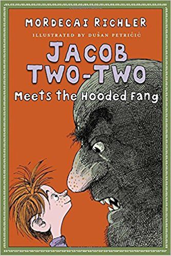 Jacob Two-Two Meets the Hooded Fang by Mordecai Richler A wonderful writer who brings characters to life.