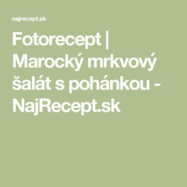 Fotorecept | Marocký mrkvový šalát s pohánkou - NajRecept.sk