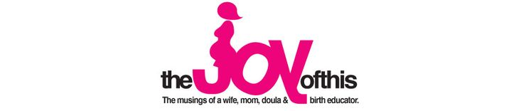 The Joy of This | Musings of a wife, mom, doula, and Lamaze Certified Childbirth Educator