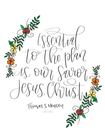 """""""Essential to the plan is our Savior Jesus Christ.""""—President Thomas S. Monson, """"The Perfect Path to Happiness"""" Created by Emily Stanton."""