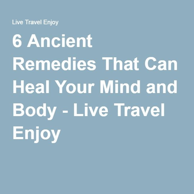 6 Ancient Remedies That Can Heal Your Mind and Body - Live Travel Enjoy
