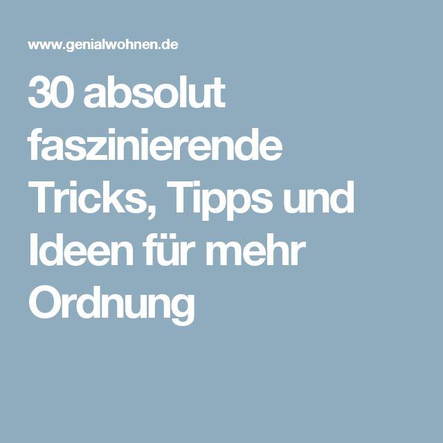 30 absolut faszinierende Tricks, Tipps und Ideen für mehr Ordnung