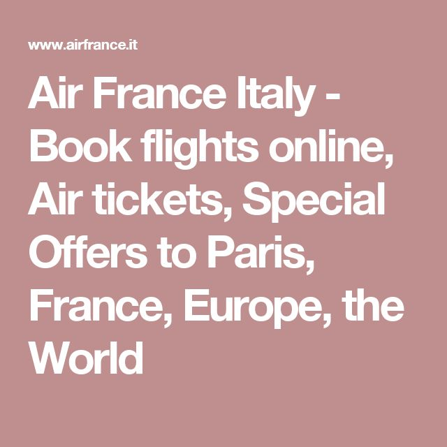 Air France Italy - Book flights online, Air tickets, Special Offers to Paris, France, Europe, the World