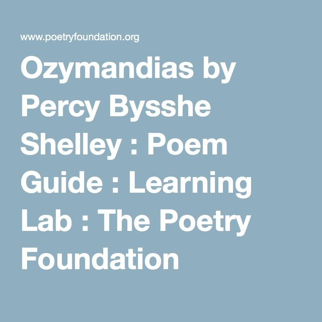 poetry and ozymandias heart I used to do a thing with children whereby one would tell them the plot of 'ozymandias', would give them a prose précis of it and make them write out their own poem.