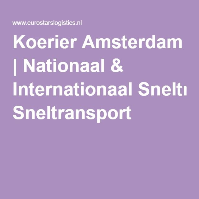 Koerier Amsterdam   Nationaal & Internationaal Sneltransport