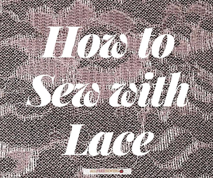 Top 5 Sewing Tips on How to Sew with Lace | AllFreeSewing.com