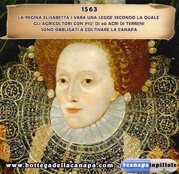 #canapainpillole 1563: la regina Elisabetta I vara una legge secondo la quale gli agricoltori con più di 60 acri di terreni sono obbligati a coltivare la #canapa #bottegadellacanapa
