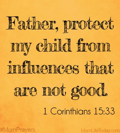 Father, Protect my child from influences that are not good.