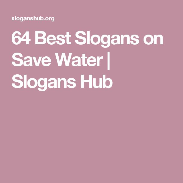64 Best Slogans on Save Water | Slogans Hub