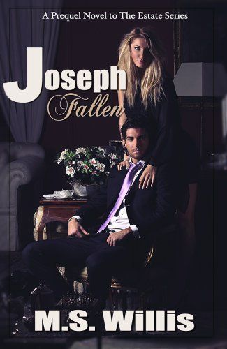 Joseph Fallen (The Estate Series) by M.S. Willis, http://www.amazon.com/dp/B00GPT05MS/ref=cm_sw_r_pi_dp_g2.Hsb1KMGC4S