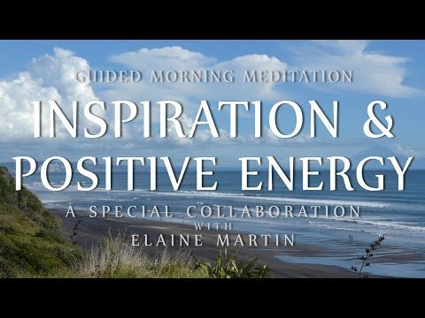 Guided Morning Meditation for Inspiration & Positive Energy (Special Collaboration w/ Elaine Martin) - YouTube