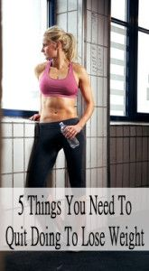 5 Things you need to quit doing to lose weight