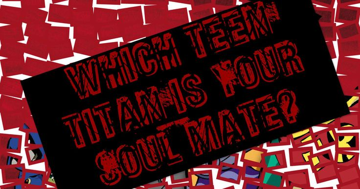 Which Teen Titan Is Your Soul Mate?