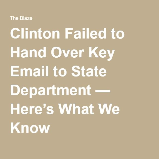 Clinton Failed to Hand Over Key Email to State Department — Here's What We Know