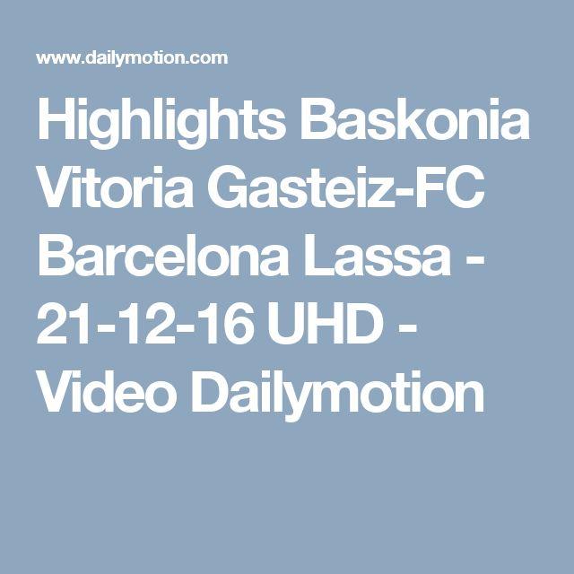 Highlights Baskonia Vitoria Gasteiz-FC Barcelona Lassa - 21-12-16 UHD - Video Dailymotion