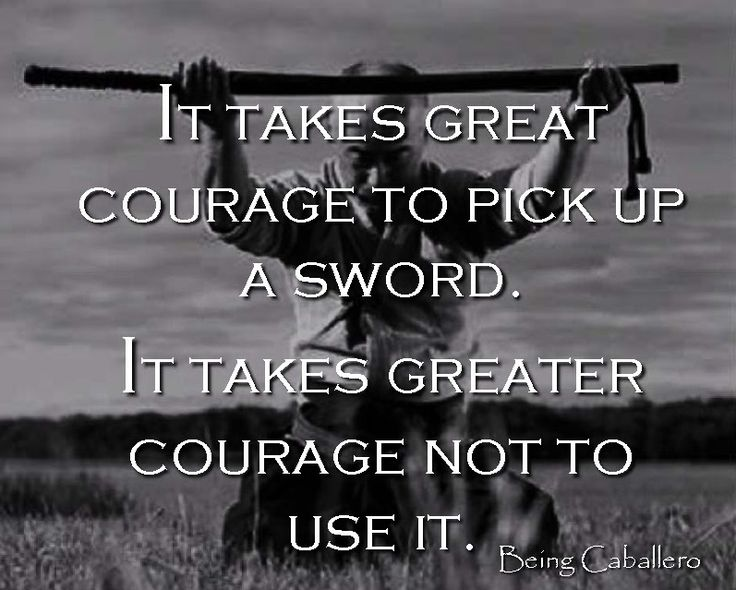 It takes great courage to pick up a sword. It takes greater courage not to use it. Being Caballero