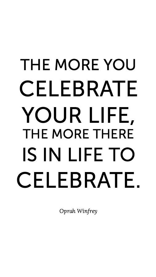 The more you celebrate... quote