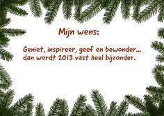 Mijn wens: Geniet, inspireer, geef en bewonder… dan wordt 2013 vast heel bijzonder. Ingezonden door: S. van den Bosch