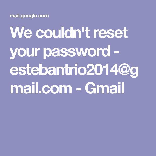 We couldn't reset your password - estebantrio2014@gmail.com - Gmail