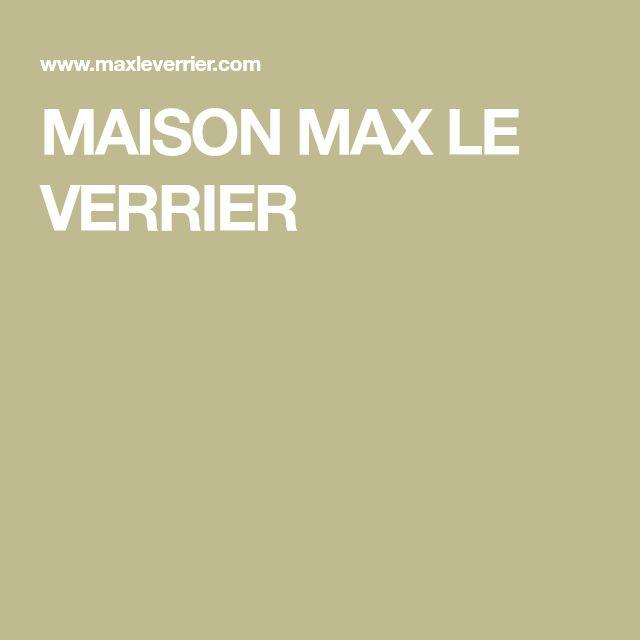 MAISON MAX LE VERRIER
