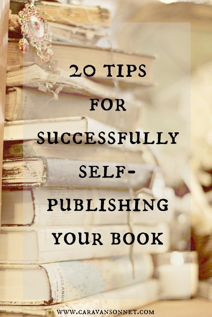 20 tips for successfully self-publishing your book | author caravansonnet marketing
