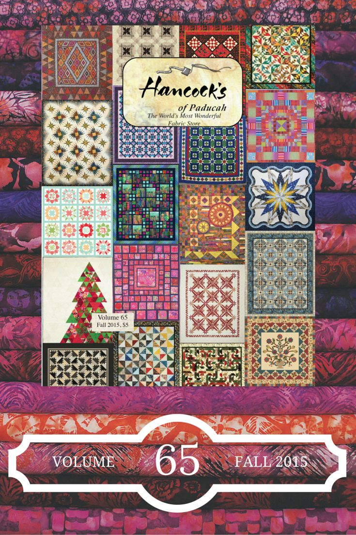 Shop Hancock's of Paducah Volume 65 Catalog for quilting Fall 2015.  120 pages packed with the best quilting fabrics, precuts, & quilt kits! #hancocksofpaducah