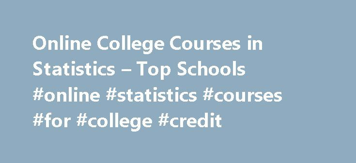 """Online College Courses in Statistics – Top Schools #online #statistics #courses #for #college #credit http://rwanda.remmont.com/online-college-courses-in-statistics-top-schools-online-statistics-courses-for-college-credit/  # The Online Course Finder Available Online Courses Online Coursesby Subject Online Coursesby State University Statistics Courses Available Online Essentially, statistics is the study of data. In the professional world, there is always a constant flow of new data """"…"""