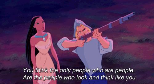 Pocahontas quote. I still apply this to many situations in life.