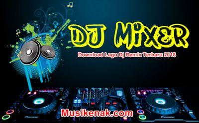 http://www.musikenak.com/2018/02/download-lagu-dj-remix-terbaru-2018.html