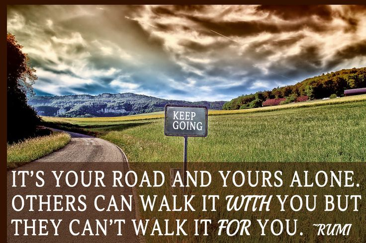 It's your road and yours alone. Others can walk it with you but they can't walk it for you. ~Rumi  *I adore Rumi! Share this if you do too.*  Rumi-infused photography for the soul, check out: http://www.prolificliving.com/blog/2012/09/30/rumi-book-inspiration-with-love/