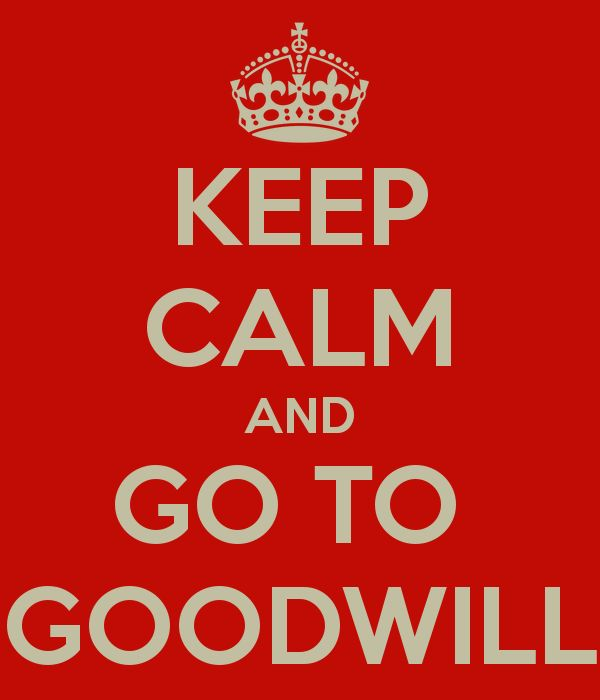 KEEP CALM AND GO TO GOODWILL - KEEP CALM AND CARRY ON Image Generator - brought to you by the Ministry of Information