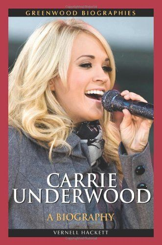 Carrie Underwood: A Biography  by Vernell Hackett