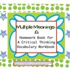 Free! Multiple Meanings...printable homework worksheets provide additional practice for the vocabulary in Multiple Meanings A- Critical Thinking Vocabulary Workbook. Crossword puzzles, word searches, flashcards...15 pages. Free til May 31