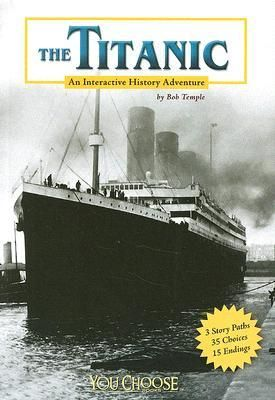 """The Titanic: an interactive history adventure"", by Bob Temple - YOU are aboard the Titanic, the world s largest ocean liner. The ship is sinking, and the ocean water is freezing. Will you survive?"