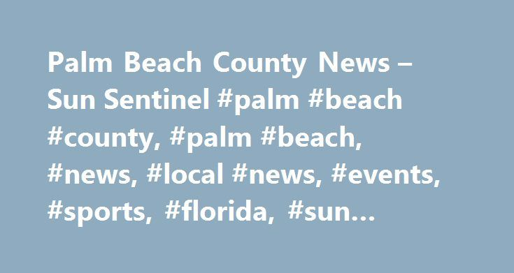 Palm Beach County News – Sun Sentinel #palm #beach #county, #palm #beach, #news, #local #news, #events, #sports, #florida, #sun #sentinel http://laws.remmont.com/palm-beach-county-news-sun-sentinel-palm-beach-county-palm-beach-news-local-news-events-sports-florida-sun-sentinel/  # Palm Beach County News Palm Beach County sheriff's deputy Frantz Felisma wanted to be a super hero in the community, but instead he became a crook, using his work computer to steal identities for a man who ran an…