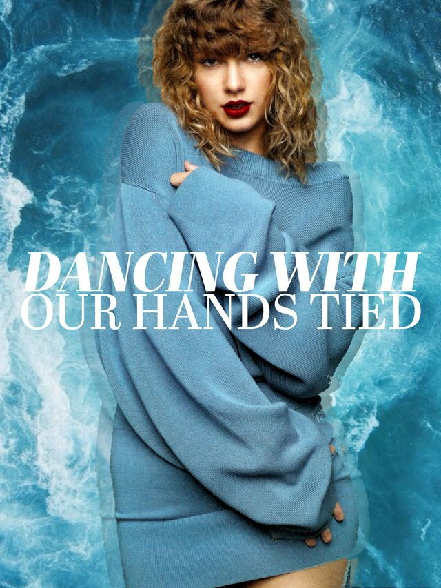 Dancing with our hands tied // Taylor Swift