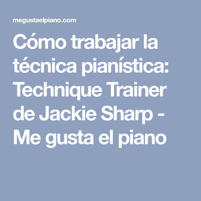 Cómo trabajar la técnica pianística: Technique Trainer de Jackie Sharp - Me gusta el piano